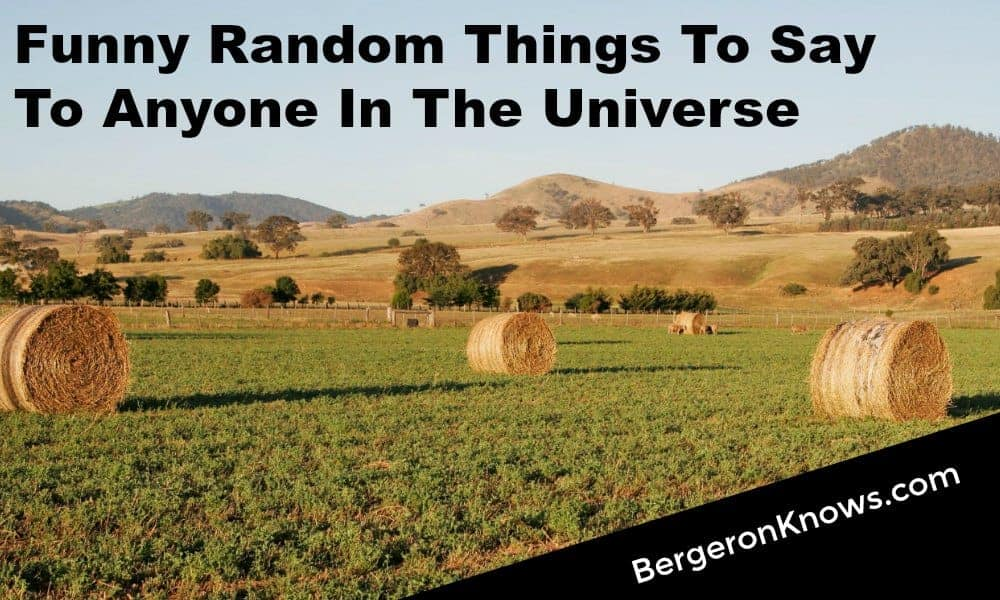 101 Funny Random Things To Say